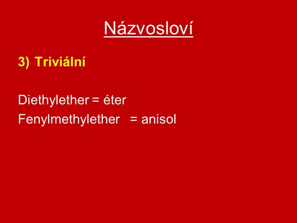 Názvosloví Triviální Diethylether = éter Fenylmethylether = anisol