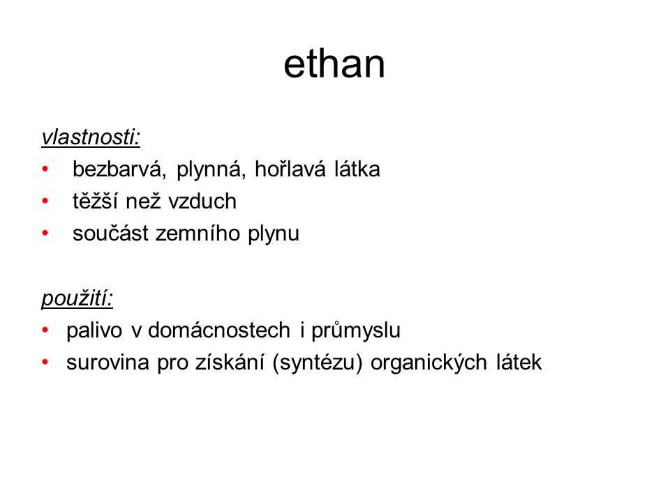ethan vlastnosti: bezbarvá, plynná, hořlavá látka těžší než vzduch