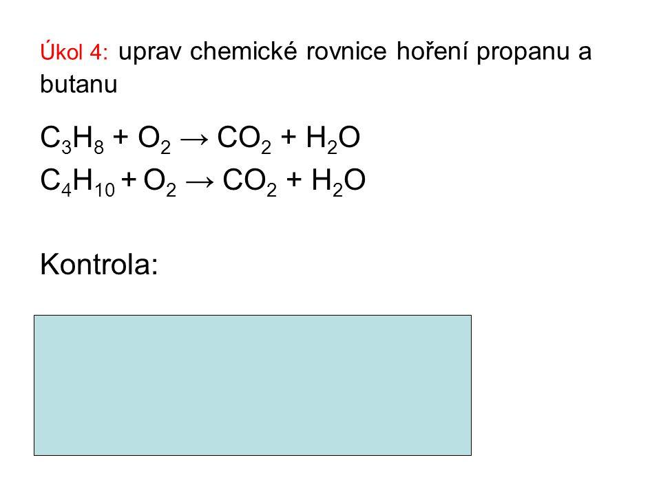 Úkol 4: uprav chemické rovnice hoření propanu a butanu