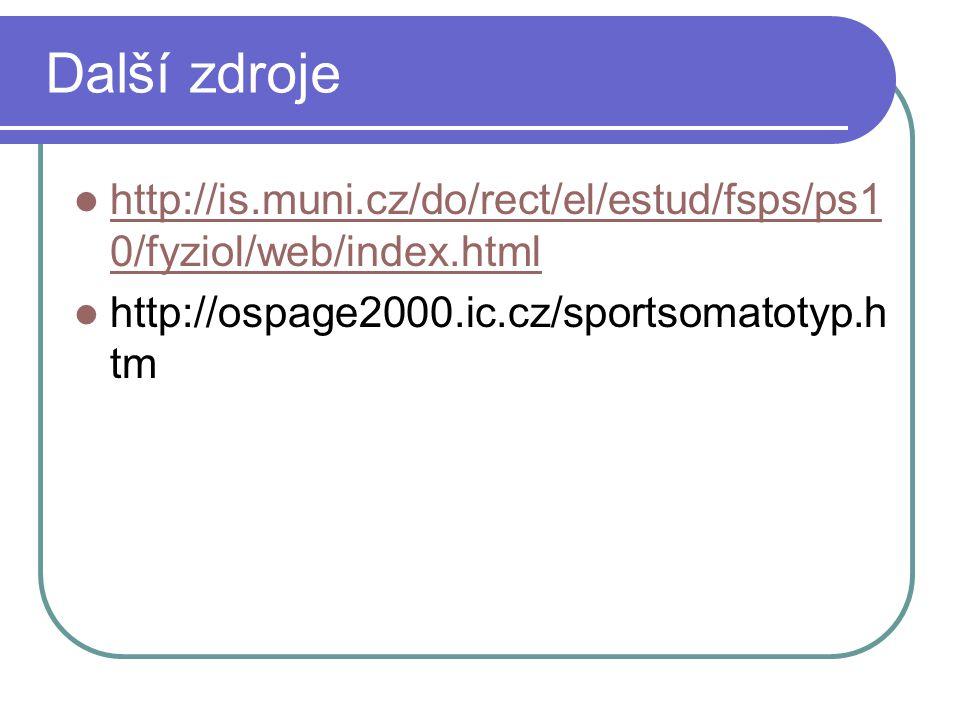 Další zdroje http://is.muni.cz/do/rect/el/estud/fsps/ps10/fyziol/web/index.html.