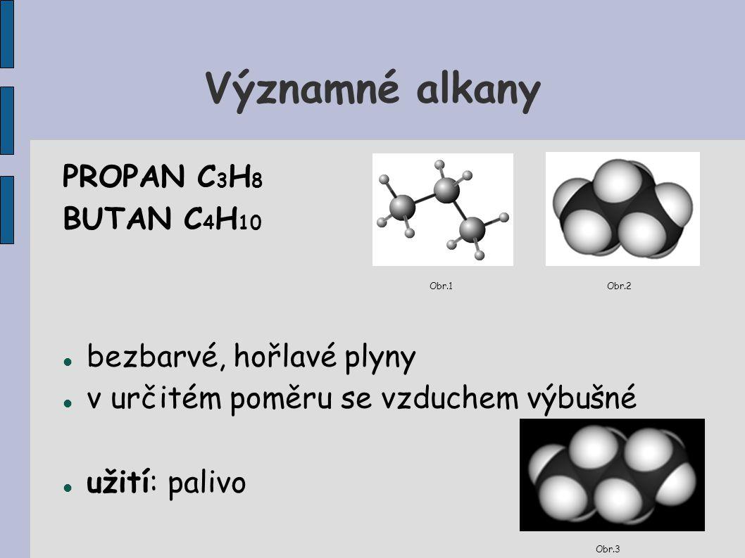 Významné alkany PROPAN C3H8 BUTAN C4H10 bezbarvé, hořlavé plyny