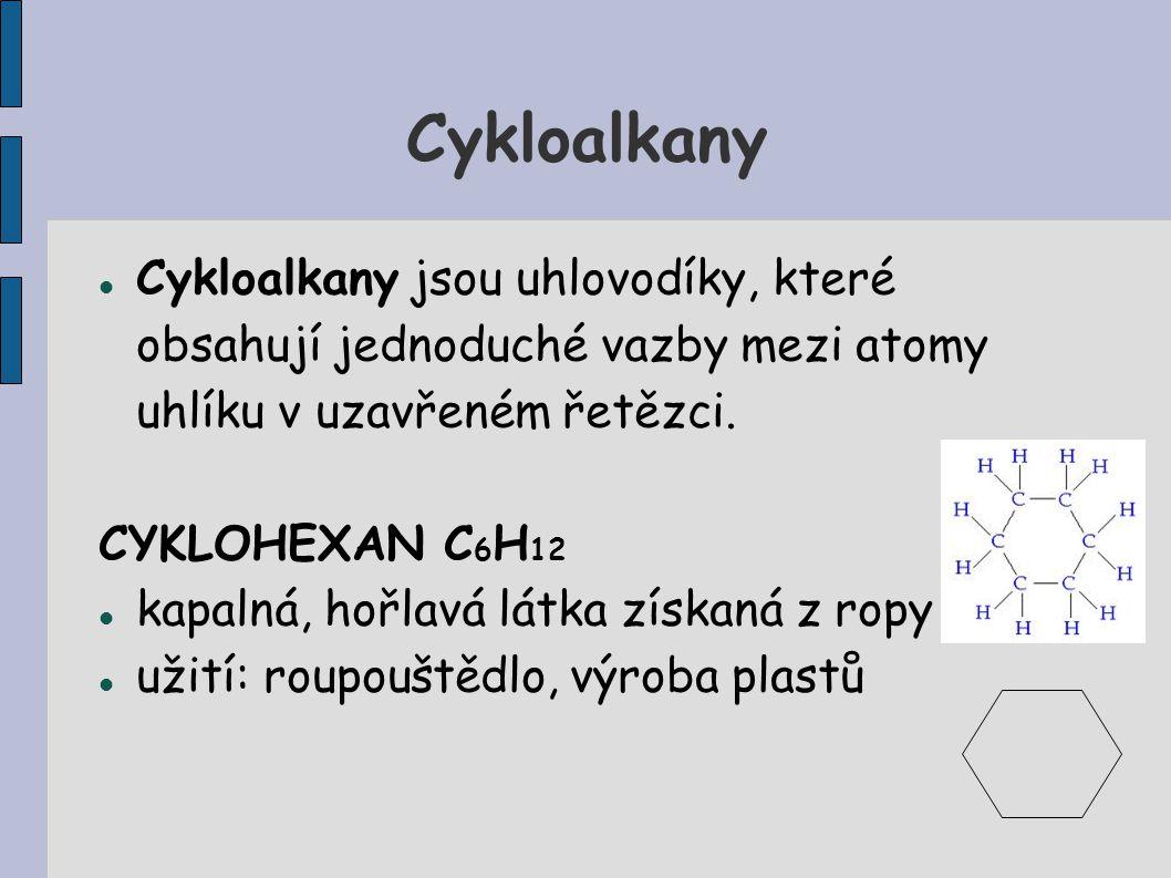 Cykloalkany Cykloalkany jsou uhlovodíky, které obsahují jednoduché vazby mezi atomy uhlíku v uzavřeném řetězci.