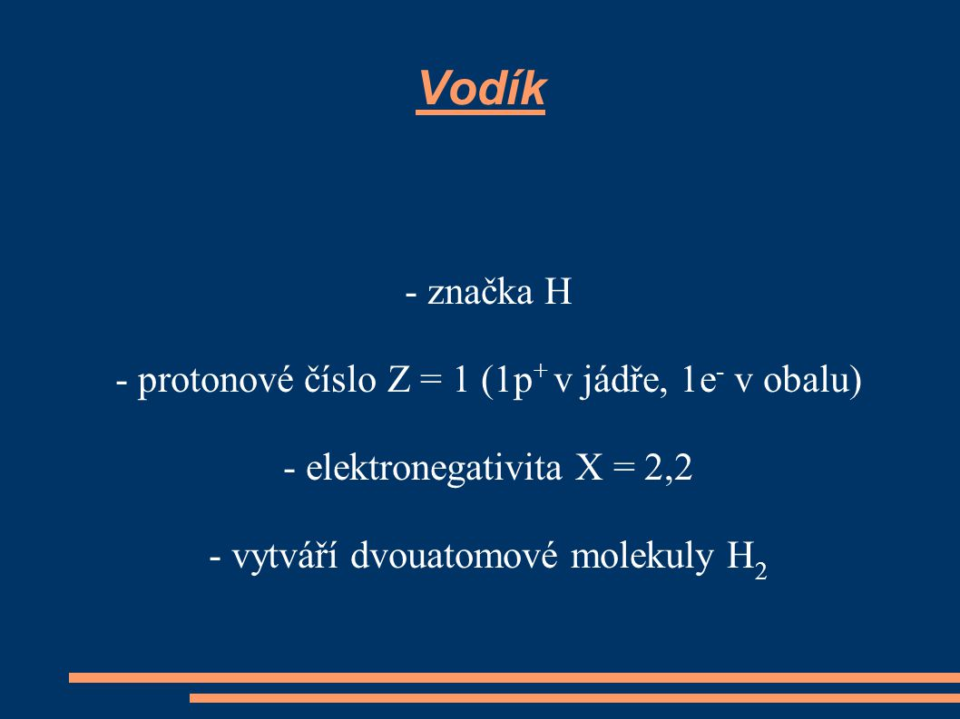 Vodík - značka H - protonové číslo Z = 1 (1p+ v jádře, 1e- v obalu)