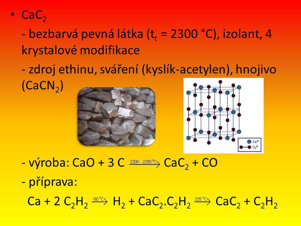 CaC2 - bezbarvá pevná látka (tt = 2300 °C), izolant, 4 krystalové modifikace. - zdroj ethinu, sváření (kyslík-acetylen), hnojivo (CaCN2)