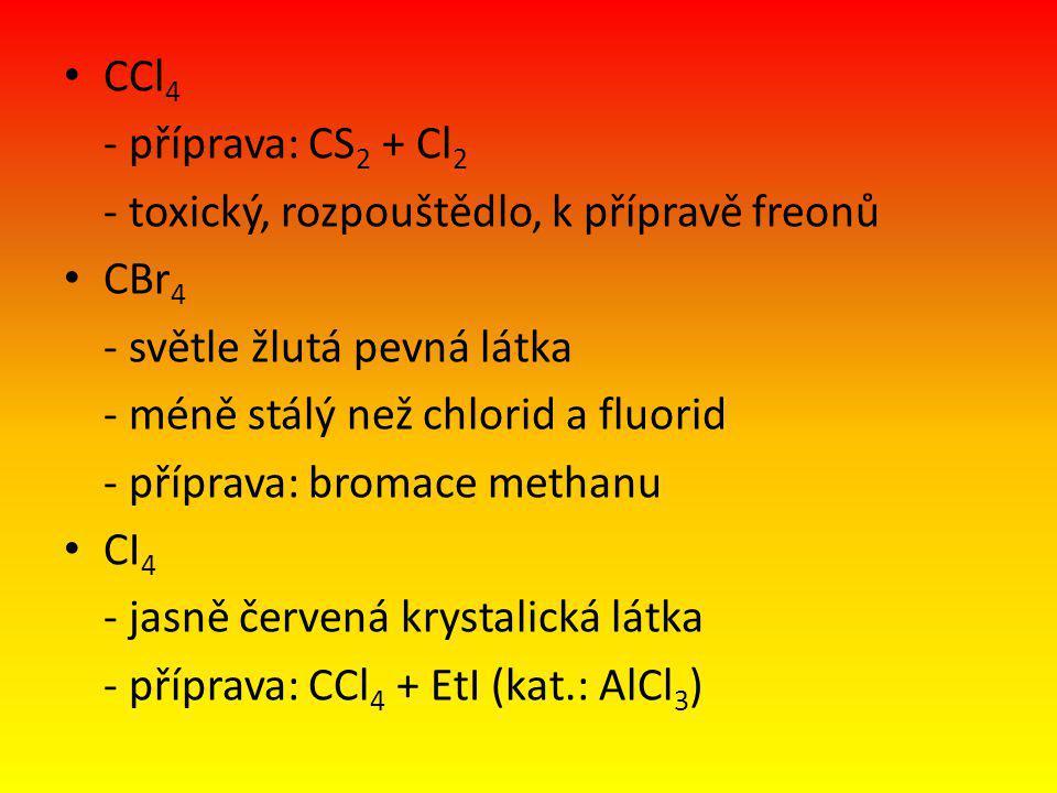 CCl4 - příprava: CS2 + Cl2. - toxický, rozpouštědlo, k přípravě freonů. CBr4. - světle žlutá pevná látka.