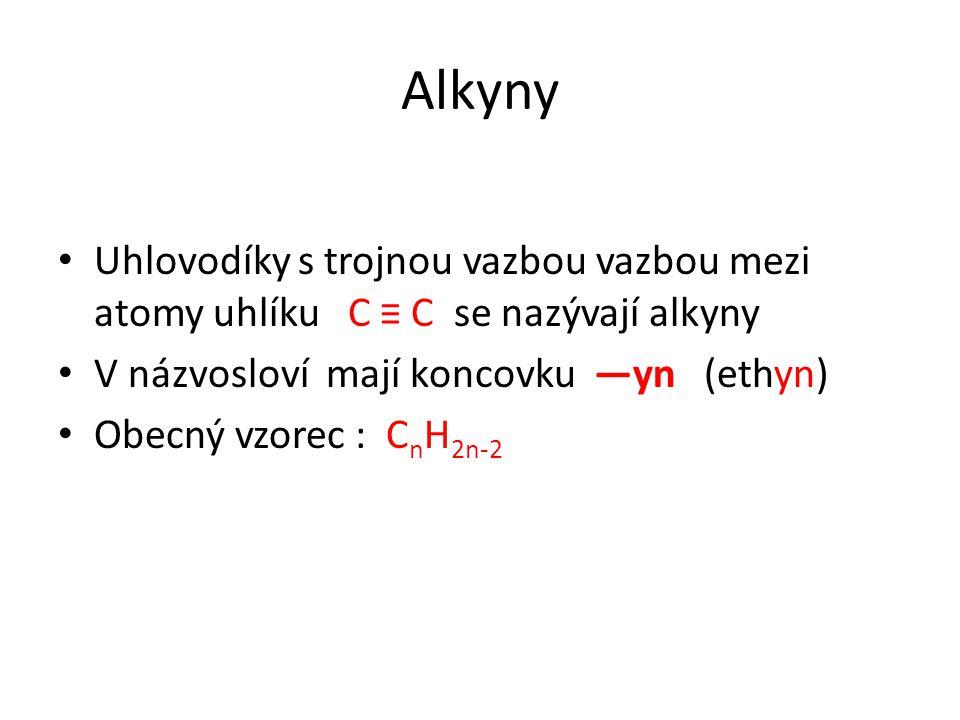 Alkyny Uhlovodíky s trojnou vazbou vazbou mezi atomy uhlíku C ≡ C se nazývají alkyny. V názvosloví mají koncovku —yn (ethyn)