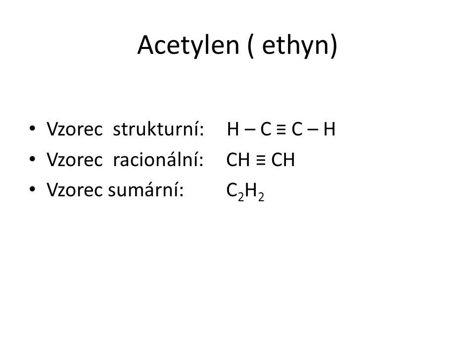 Acetylen ( ethyn) Vzorec strukturní: H – C ≡ C – H