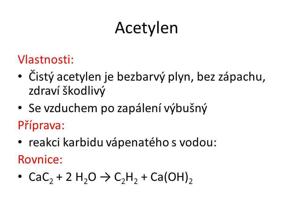 Acetylen Vlastnosti: Čistý acetylen je bezbarvý plyn, bez zápachu, zdraví škodlivý. Se vzduchem po zapálení výbušný.