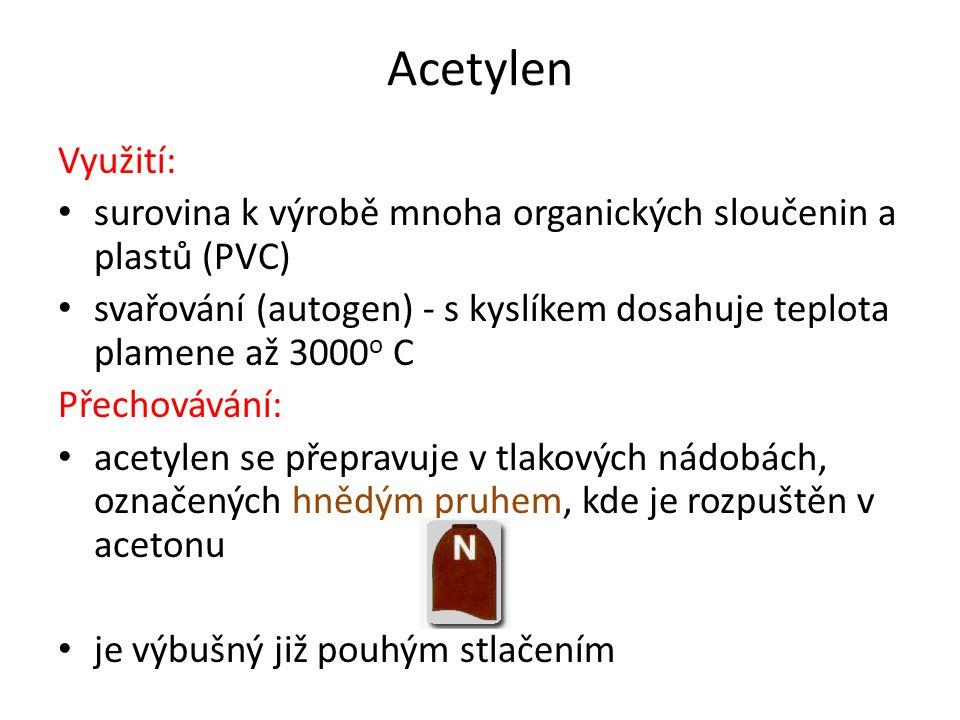 Acetylen Využití: surovina k výrobě mnoha organických sloučenin a plastů (PVC) svařování (autogen) - s kyslíkem dosahuje teplota plamene až 3000o C.