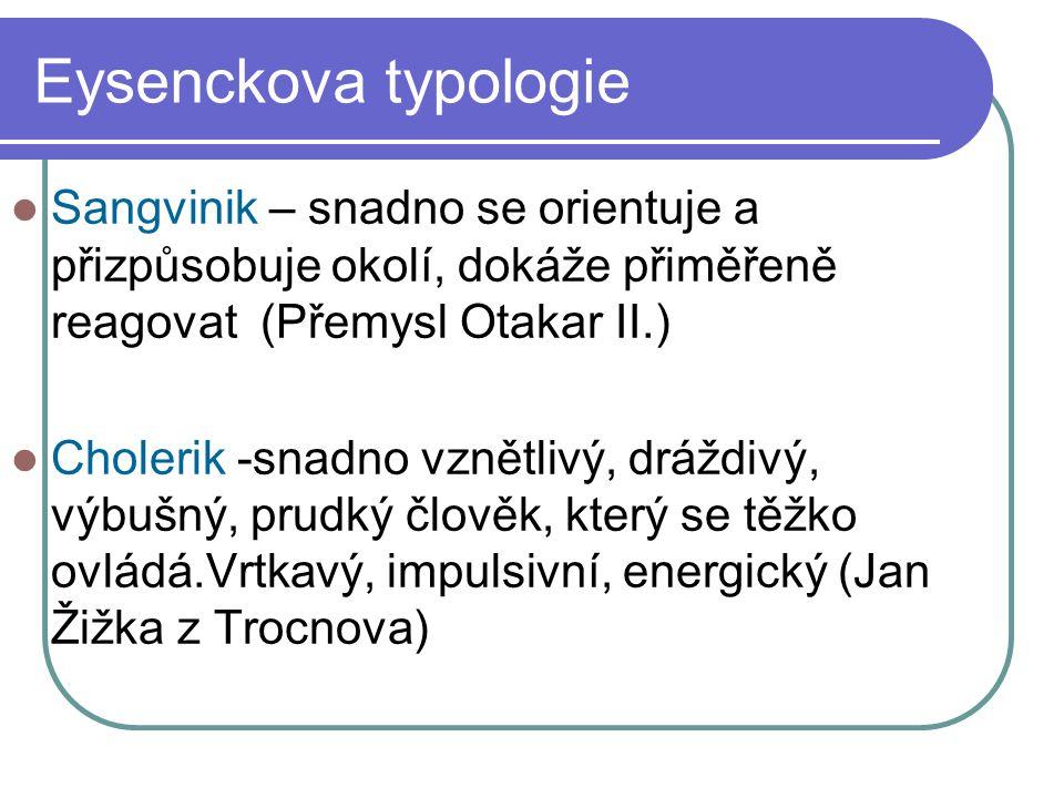 Eysenckova typologie Sangvinik – snadno se orientuje a přizpůsobuje okolí, dokáže přiměřeně reagovat (Přemysl Otakar II.)