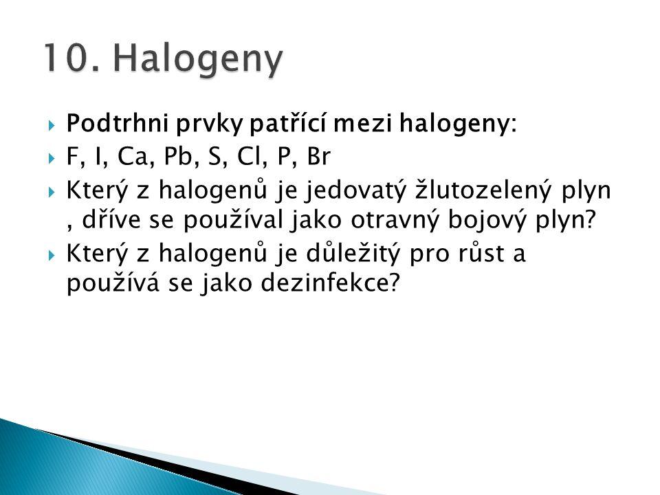 10. Halogeny Podtrhni prvky patřící mezi halogeny:
