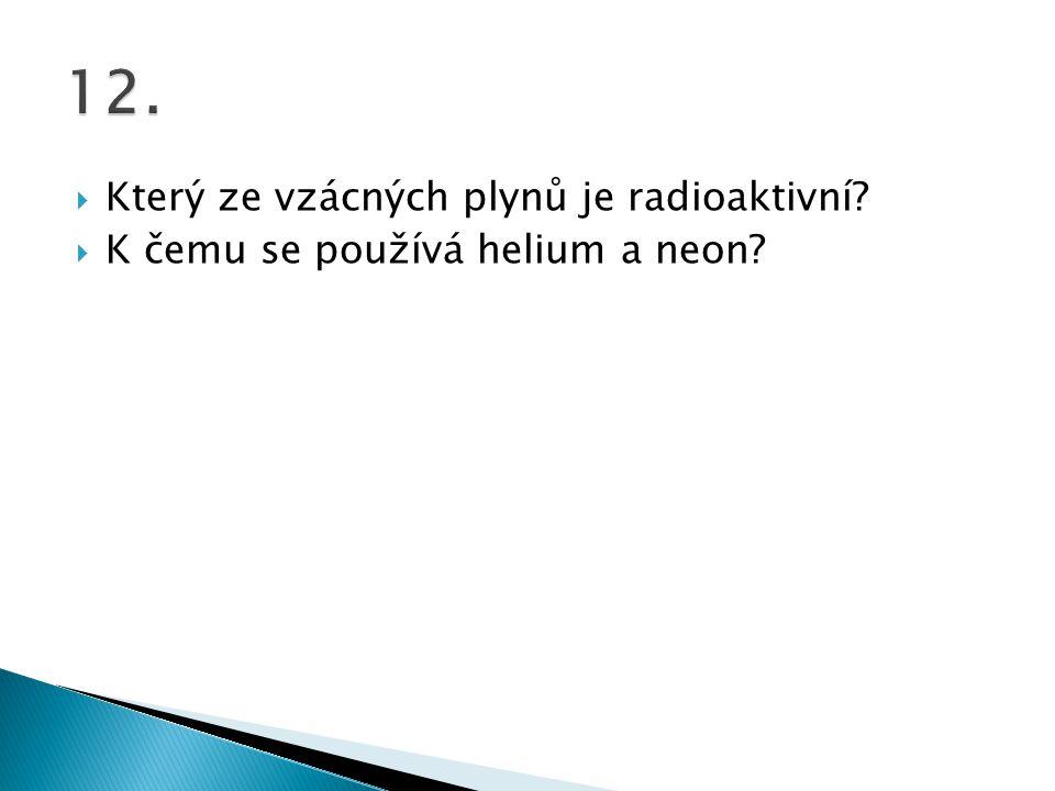 12. Který ze vzácných plynů je radioaktivní
