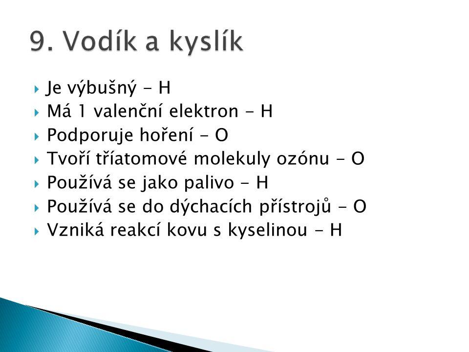 9. Vodík a kyslík Je výbušný - H Má 1 valenční elektron - H