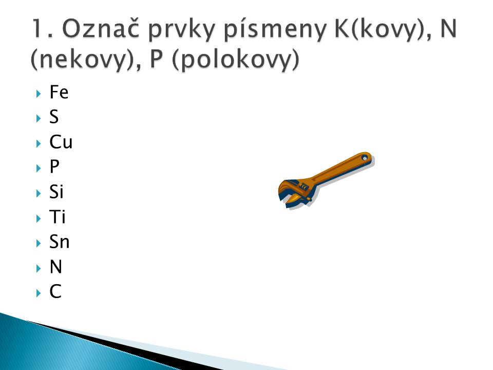 1. Označ prvky písmeny K(kovy), N (nekovy), P (polokovy)
