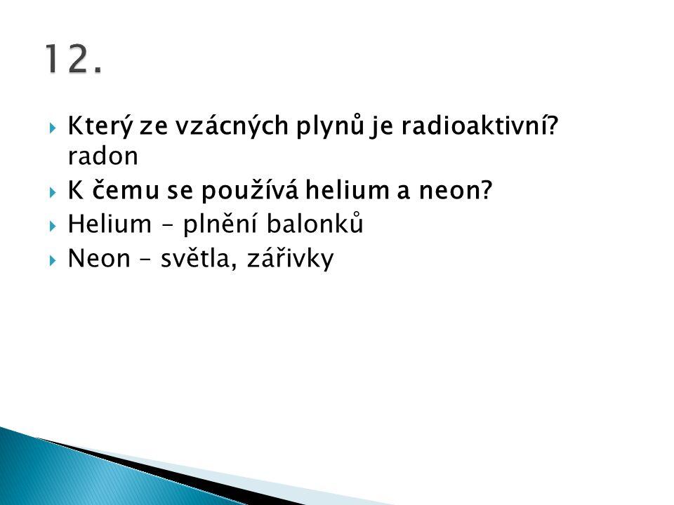 12. Který ze vzácných plynů je radioaktivní radon