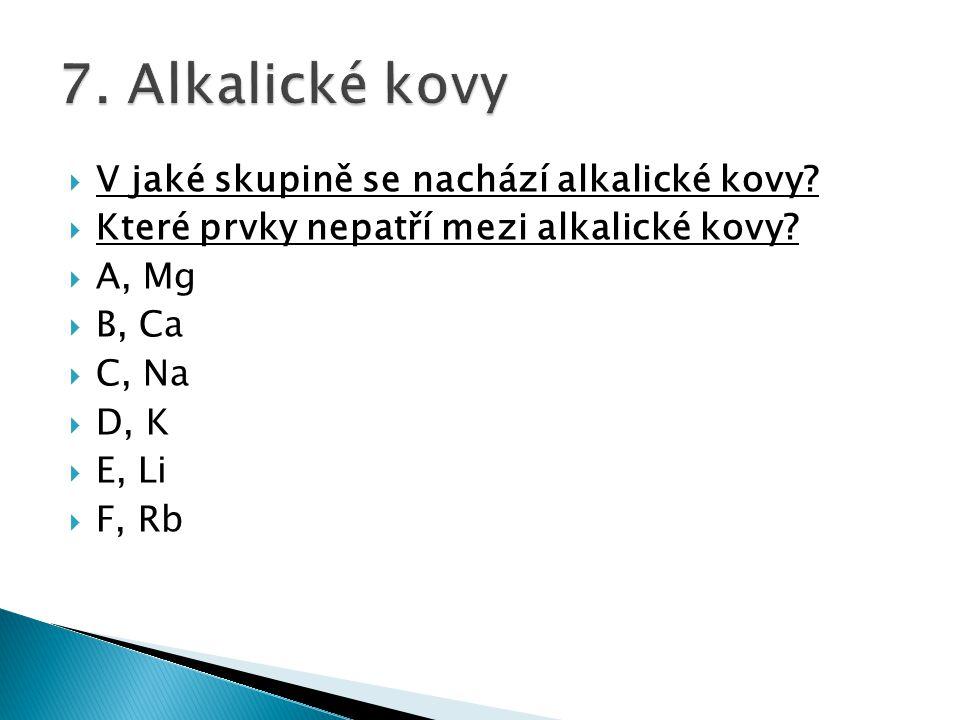 7. Alkalické kovy V jaké skupině se nachází alkalické kovy