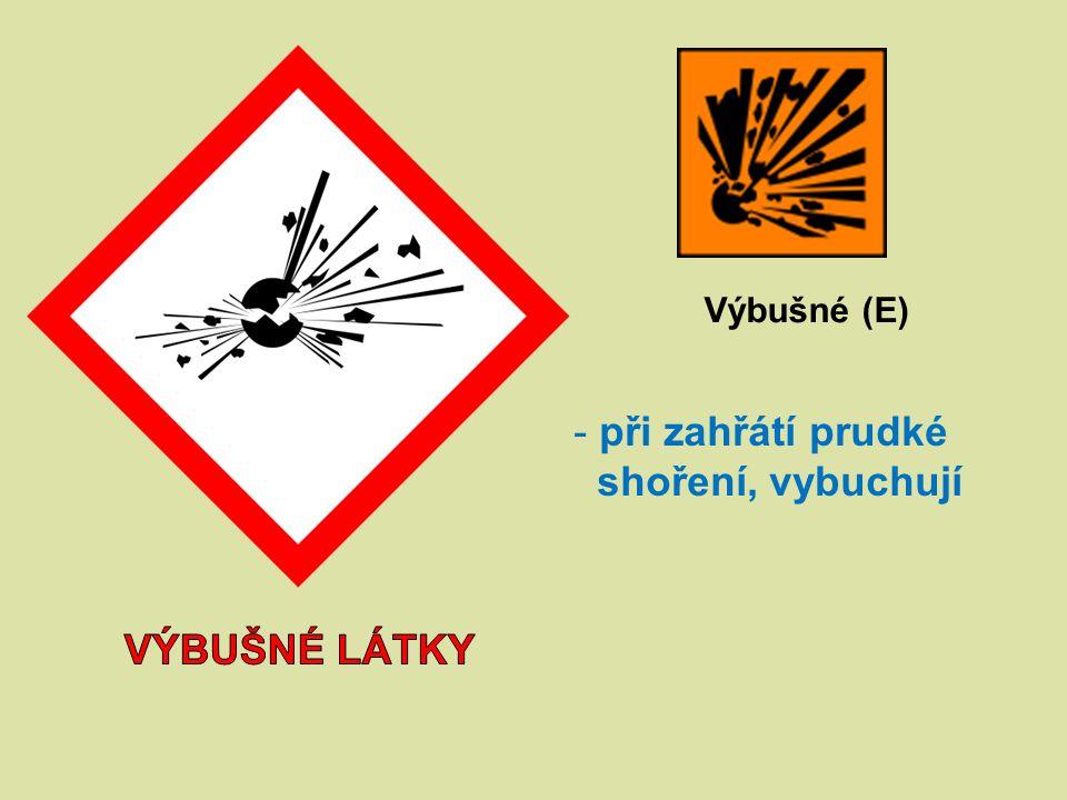 Výbušné (E) při zahřátí prudké shoření, vybuchují výbušné látky