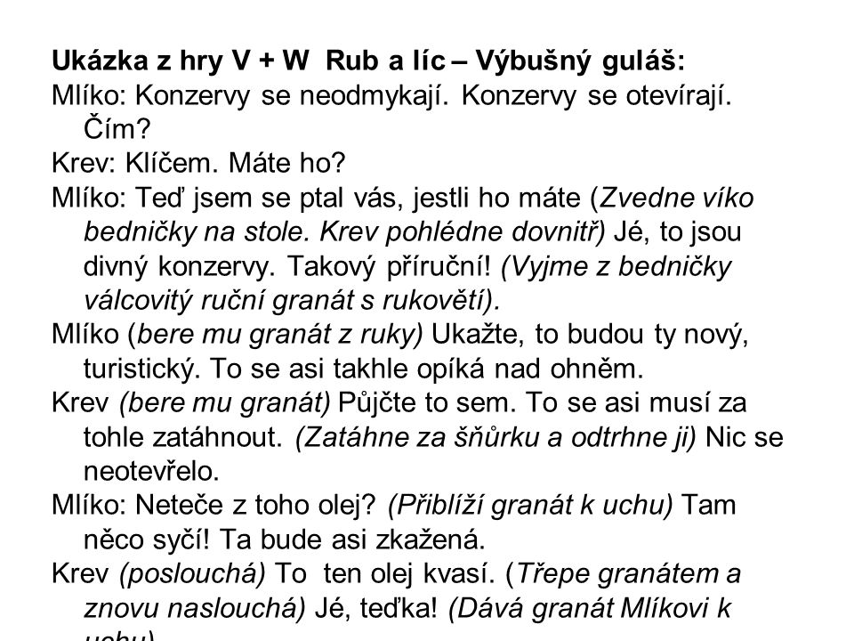 Ukázka z hry V + W Rub a líc – Výbušný guláš: Mlíko: Konzervy se neodmykají.