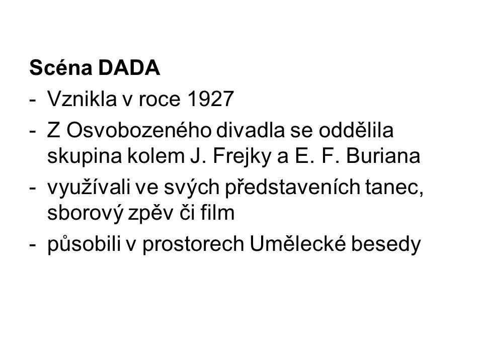 Scéna DADA Vznikla v roce 1927. Z Osvobozeného divadla se oddělila skupina kolem J. Frejky a E. F. Buriana.