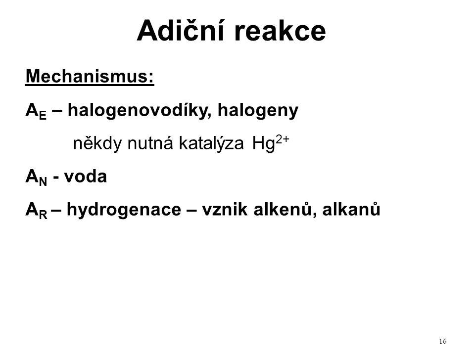 Adiční reakce Mechanismus: AE – halogenovodíky, halogeny