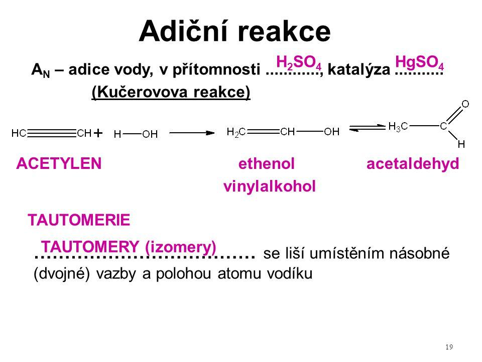 Adiční reakce H2SO4 HgSO4. AN – adice vody, v přítomnosti ............, katalýza ...........