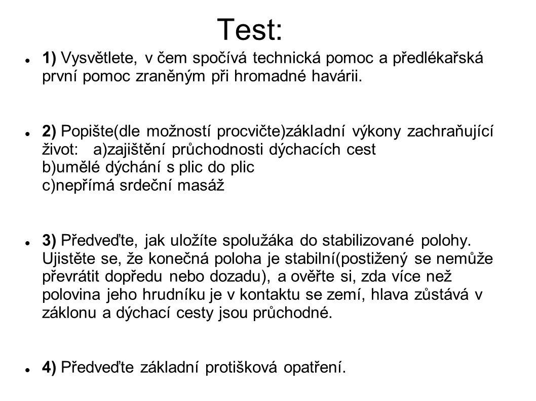 Test: 1) Vysvětlete, v čem spočívá technická pomoc a předlékařská první pomoc zraněným při hromadné havárii.