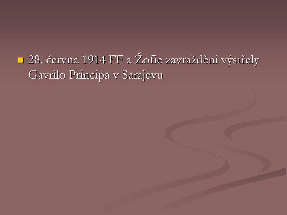 28. června 1914 FF a Žofie zavražděni výstřely Gavrilo Principa v Sarajevu