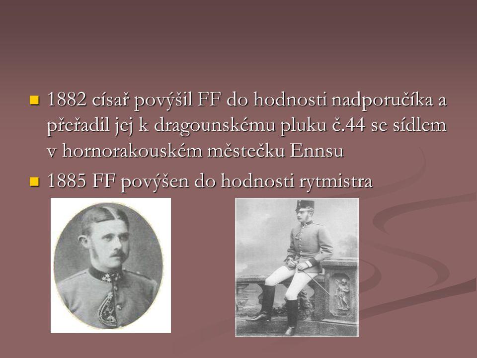 1882 císař povýšil FF do hodnosti nadporučíka a přeřadil jej k dragounskému pluku č.44 se sídlem v hornorakouském městečku Ennsu