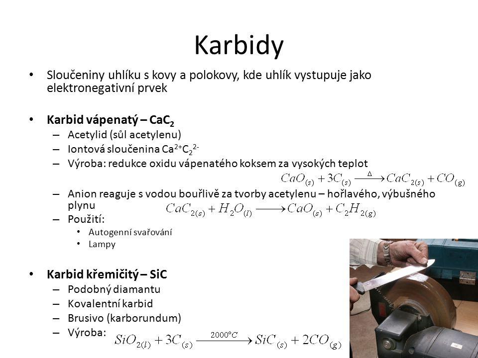 Karbidy Sloučeniny uhlíku s kovy a polokovy, kde uhlík vystupuje jako elektronegativní prvek. Karbid vápenatý – CaC2.