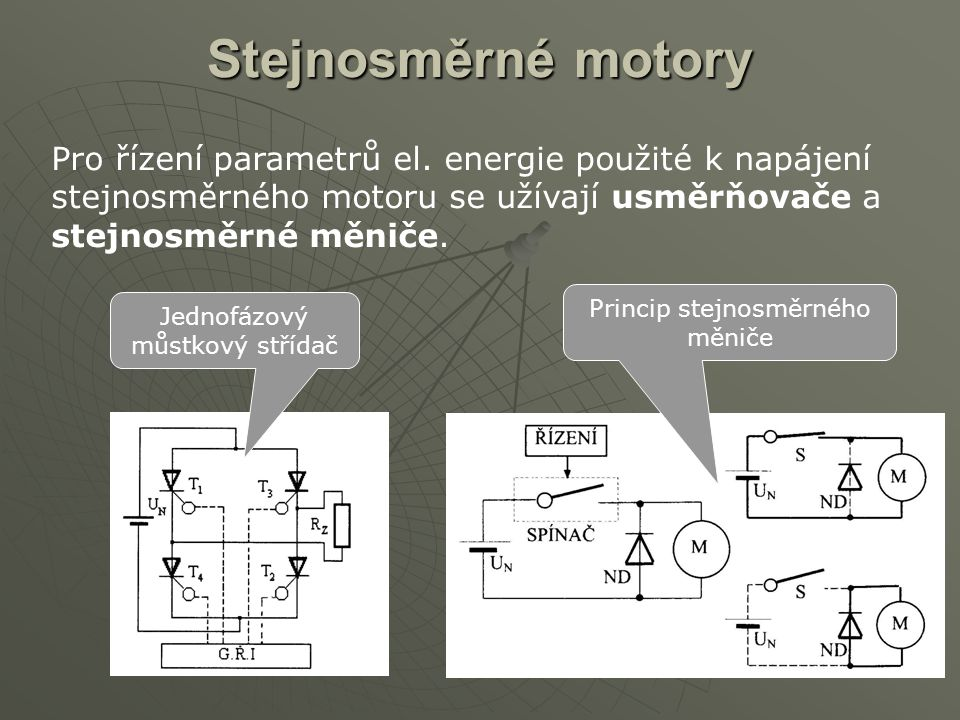 Stejnosměrné motory Pro řízení parametrů el. energie použité k napájení stejnosměrného motoru se užívají usměrňovače a stejnosměrné měniče.