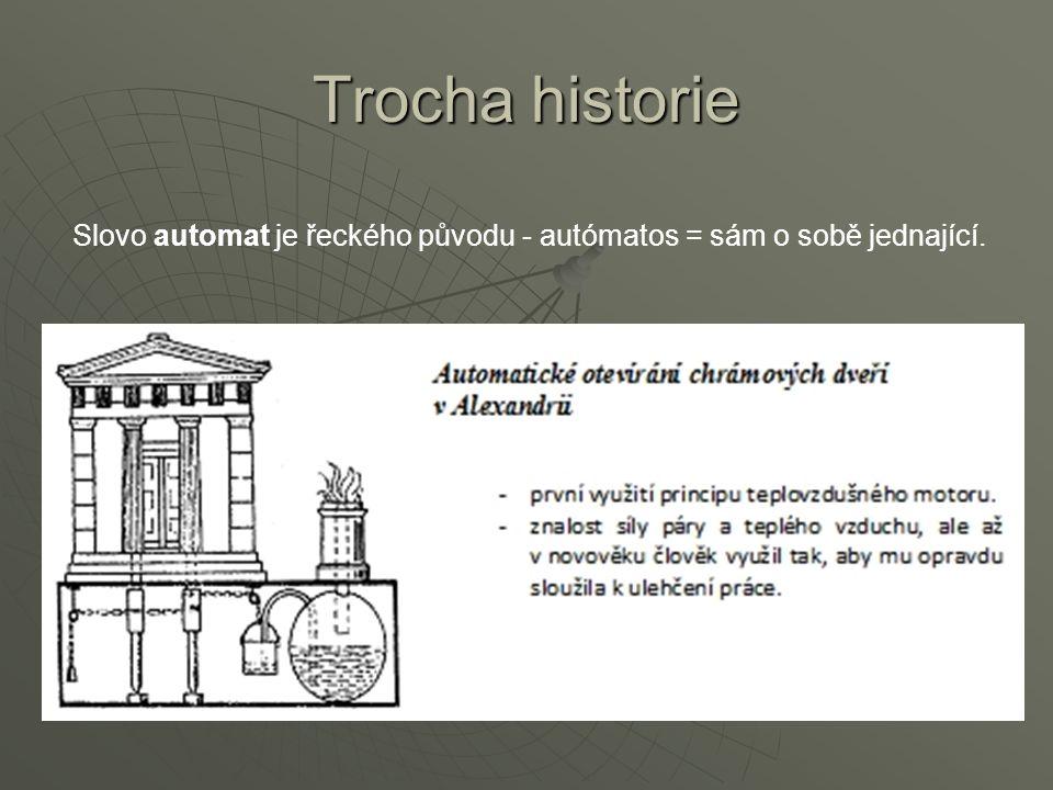 Trocha historie Slovo automat je řeckého původu - autómatos = sám o sobě jednající.