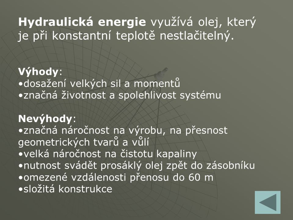 Hydraulická energie využívá olej, který je při konstantní teplotě nestlačitelný.