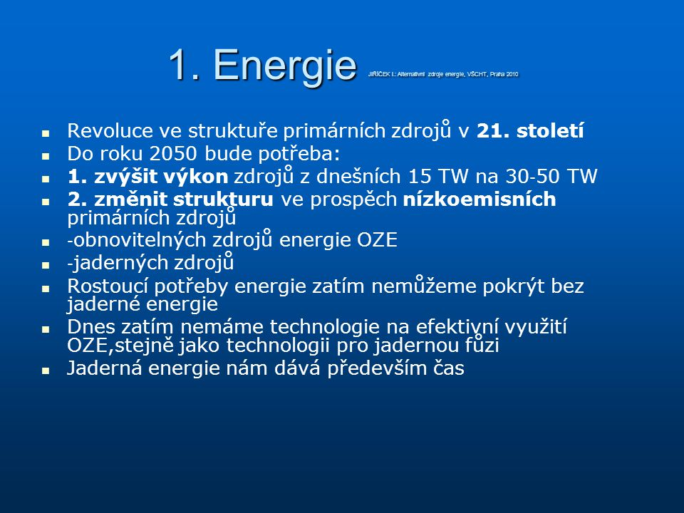 1. Energie JIŘÍČEK I.: Alternativní zdroje energie, VŠCHT, Praha 2010
