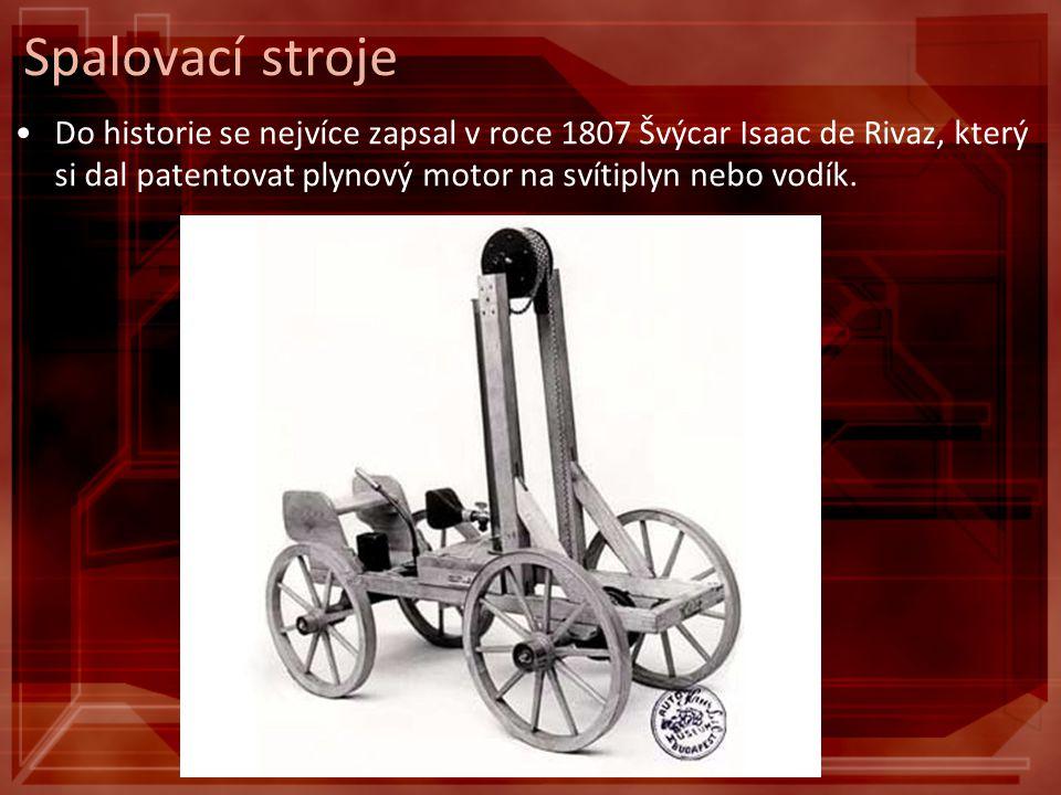 Spalovací stroje Do historie se nejvíce zapsal v roce 1807 Švýcar Isaac de Rivaz, který si dal patentovat plynový motor na svítiplyn nebo vodík.
