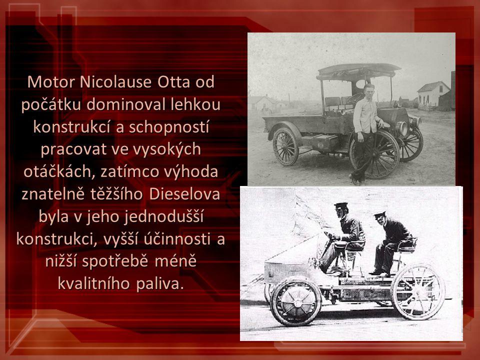 Motor Nicolause Otta od počátku dominoval lehkou konstrukcí a schopností pracovat ve vysokých otáčkách, zatímco výhoda znatelně těžšího Dieselova byla v jeho jednodušší konstrukci, vyšší účinnosti a nižší spotřebě méně kvalitního paliva.