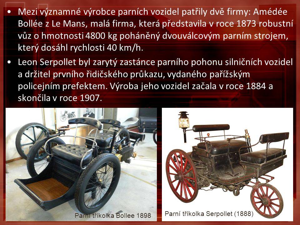 Mezi významné výrobce parních vozidel patřily dvě firmy: Amédée Bollée z Le Mans, malá firma, která představila v roce 1873 robustní vůz o hmotnosti 4800 kg poháněný dvouválcovým parním strojem, který dosáhl rychlosti 40 km/h.