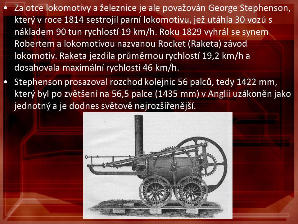 Za otce lokomotivy a železnice je ale považován George Stephenson, který v roce 1814 sestrojil parní lokomotivu, jež utáhla 30 vozů s nákladem 90 tun rychlostí 19 km/h. Roku 1829 vyhrál se synem Robertem a lokomotivou nazvanou Rocket (Raketa) závod lokomotiv. Raketa jezdila průměrnou rychlostí 19,2 km/h a dosahovala maximální rychlosti 46 km/h.