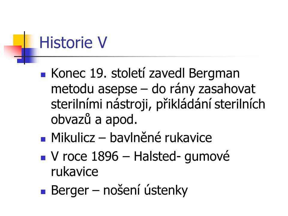 Historie V Konec 19. století zavedl Bergman metodu asepse – do rány zasahovat sterilními nástroji, přikládání sterilních obvazů a apod.