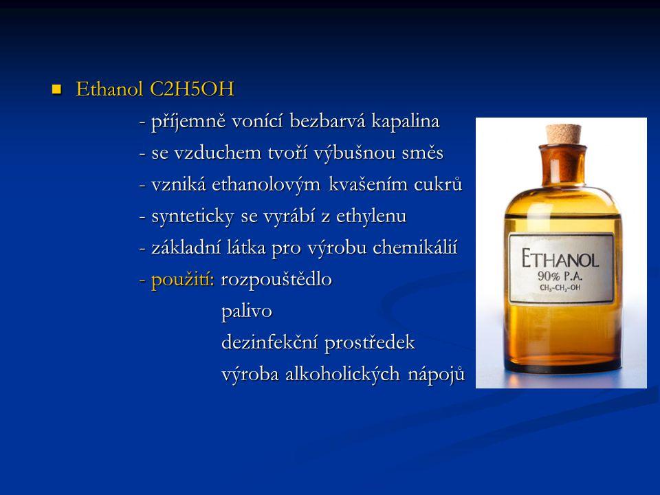 Ethanol C2H5OH - příjemně vonící bezbarvá kapalina. - se vzduchem tvoří výbušnou směs. - vzniká ethanolovým kvašením cukrů.