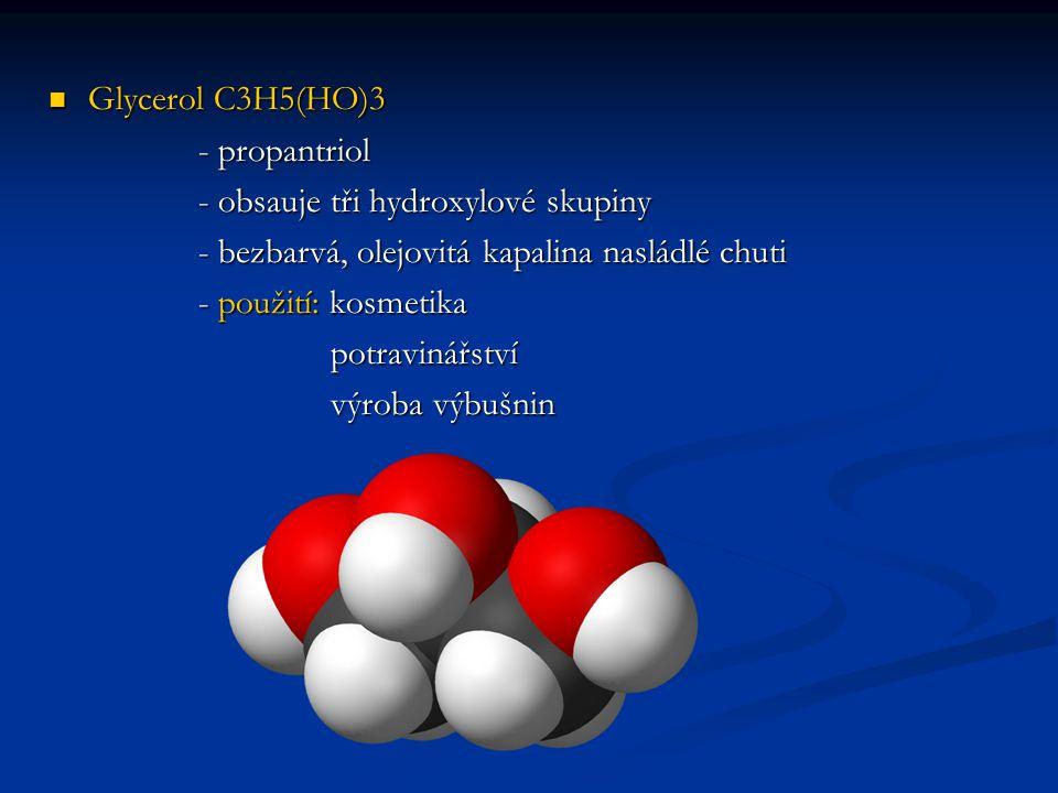 Glycerol C3H5(HO)3 - propantriol. - obsauje tři hydroxylové skupiny. - bezbarvá, olejovitá kapalina nasládlé chuti.