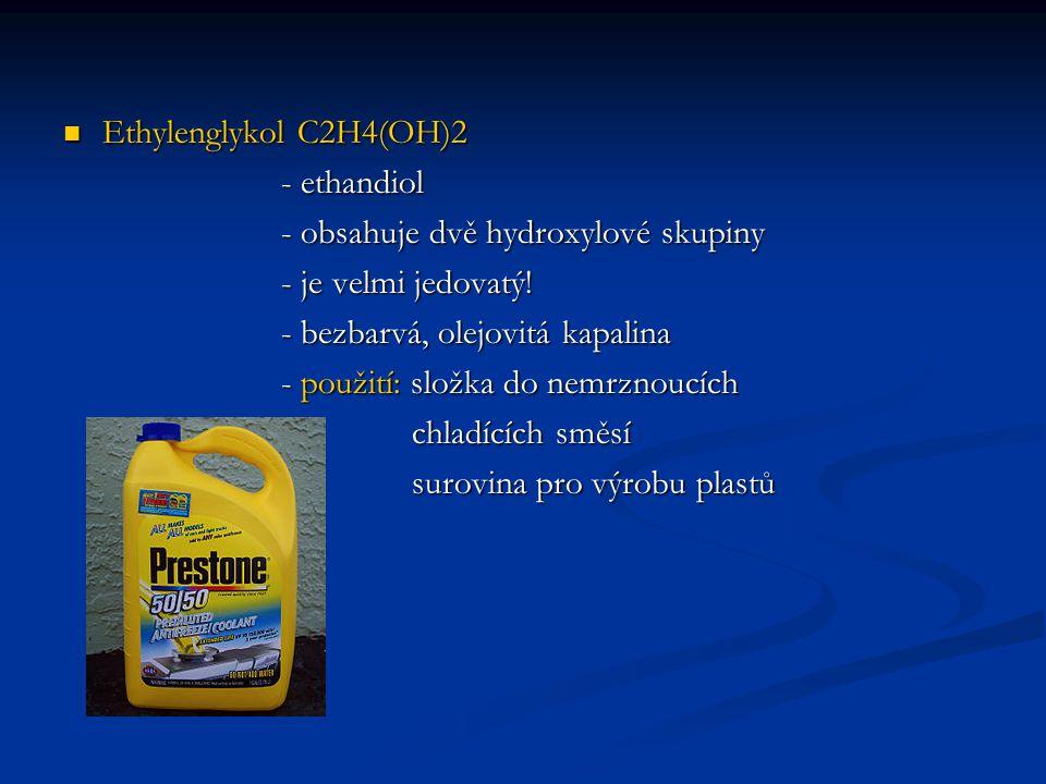 Ethylenglykol C2H4(OH)2 - ethandiol. - obsahuje dvě hydroxylové skupiny. - je velmi jedovatý! - bezbarvá, olejovitá kapalina.