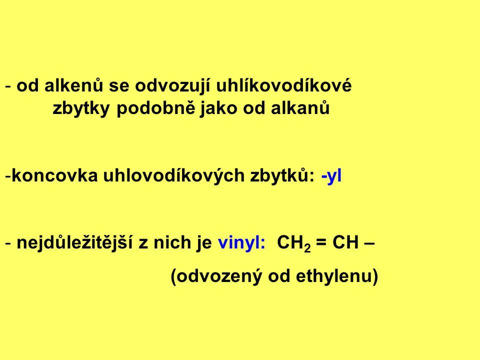 od alkenů se odvozují uhlíkovodíkové zbytky podobně jako od alkanů