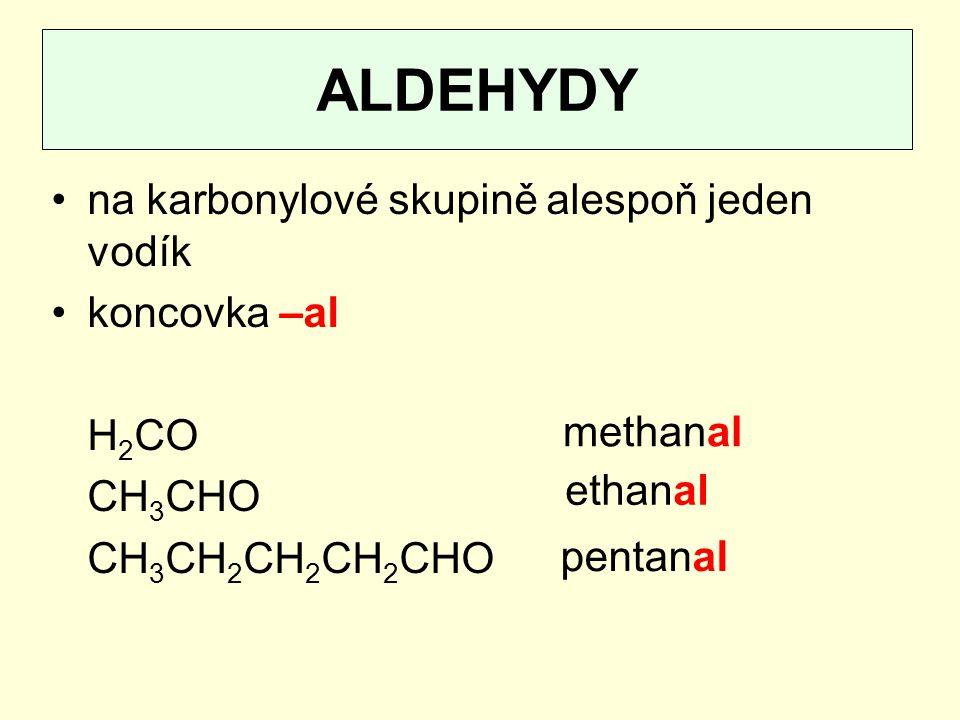 ALDEHYDY na karbonylové skupině alespoň jeden vodík koncovka –al H2CO