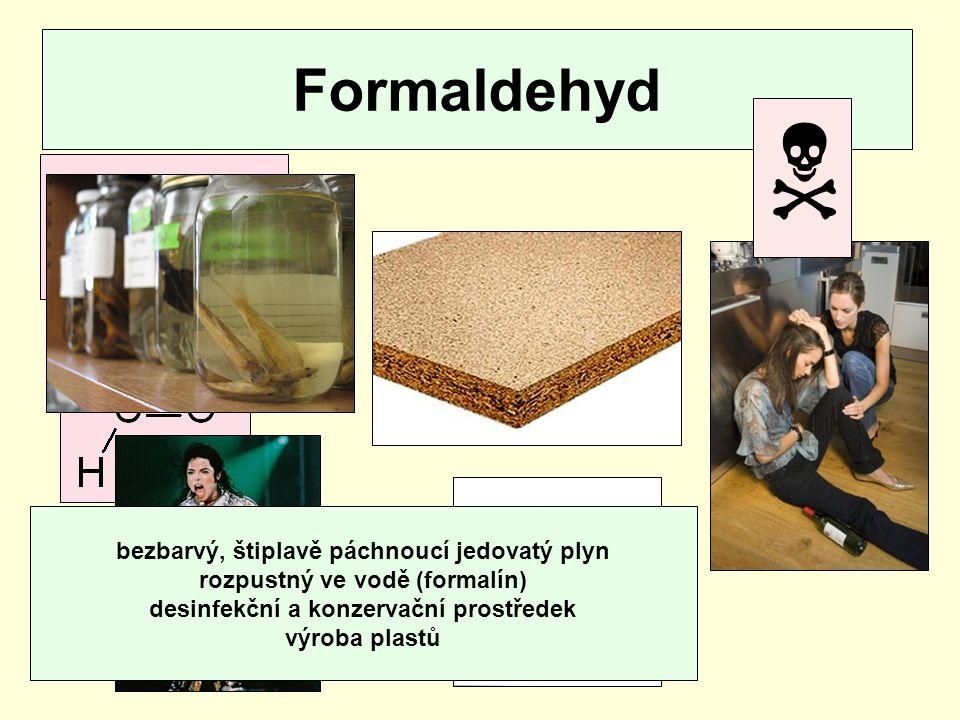  Formaldehyd methanal H2CO bezbarvý, štiplavě páchnoucí jedovatý plyn