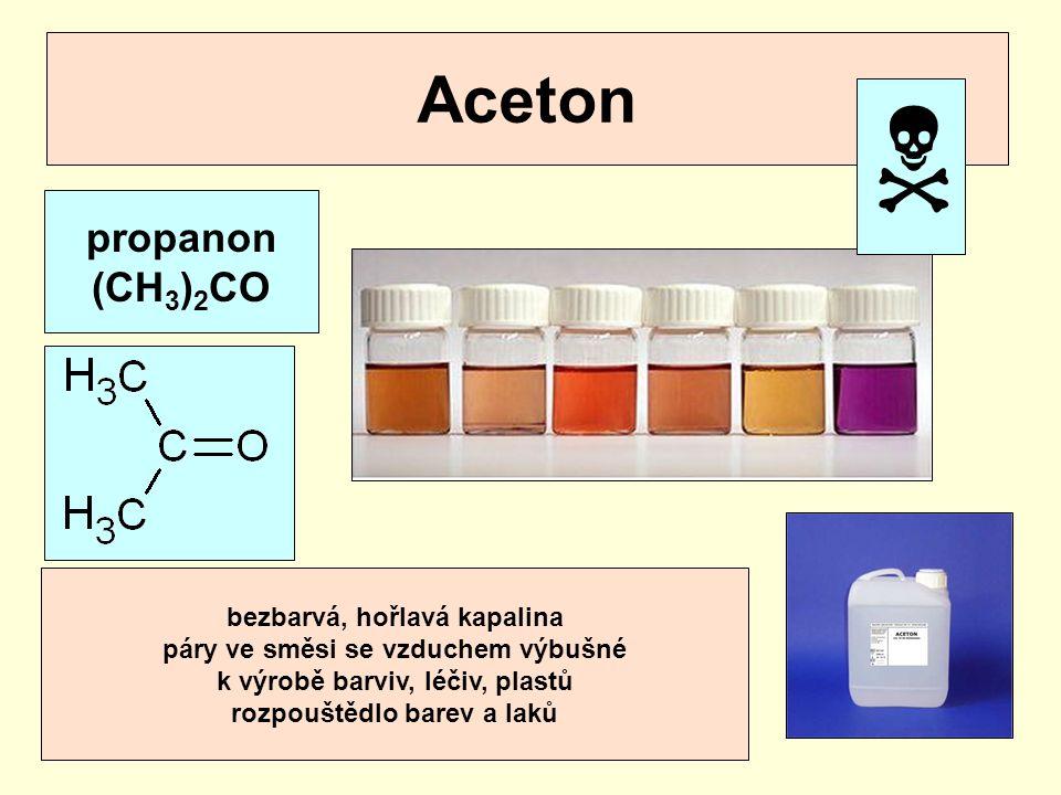  Aceton propanon (CH3)2CO bezbarvá, hořlavá kapalina