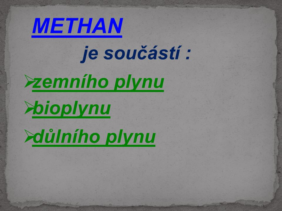 METHAN je součástí : zemního plynu bioplynu důlního plynu