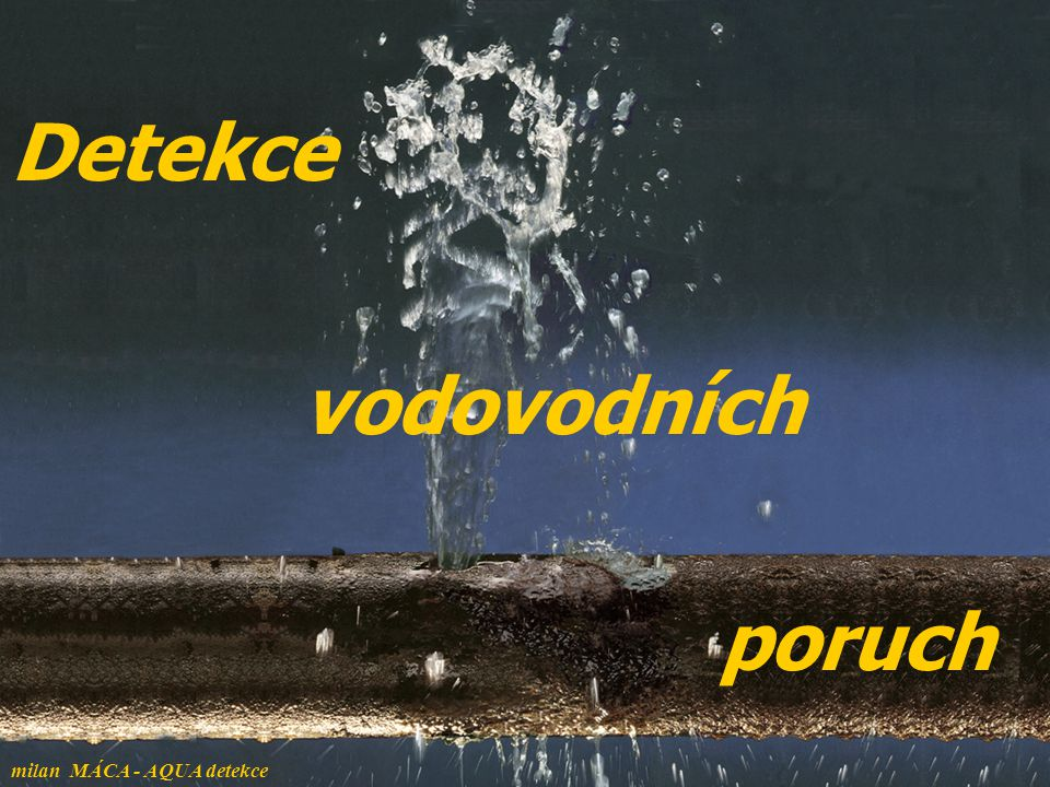 Detekce vodovodních poruch milan MÁCA - AQUA detekce