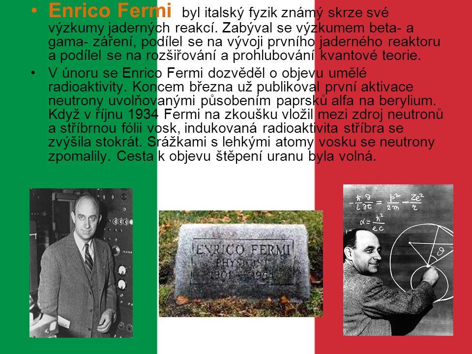 Enrico Fermi byl italský fyzik známý skrze své výzkumy jaderných reakcí. Zabýval se výzkumem beta- a gama- záření, podílel se na vývoji prvního jaderného reaktoru a podílel se na rozšiřování a prohlubování kvantové teorie.