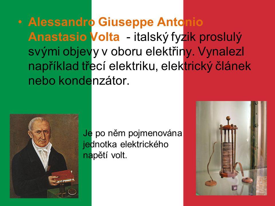 Alessandro Giuseppe Antonio Anastasio Volta - italský fyzik proslulý svými objevy v oboru elektřiny. Vynalezl například třecí elektriku, elektrický článek nebo kondenzátor.