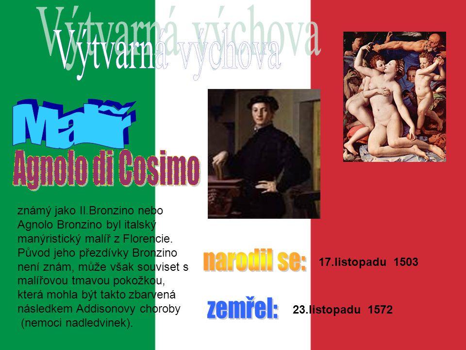Výtvarná výchova Malíř Agnolo di Cosimo narodil se: zemřel: